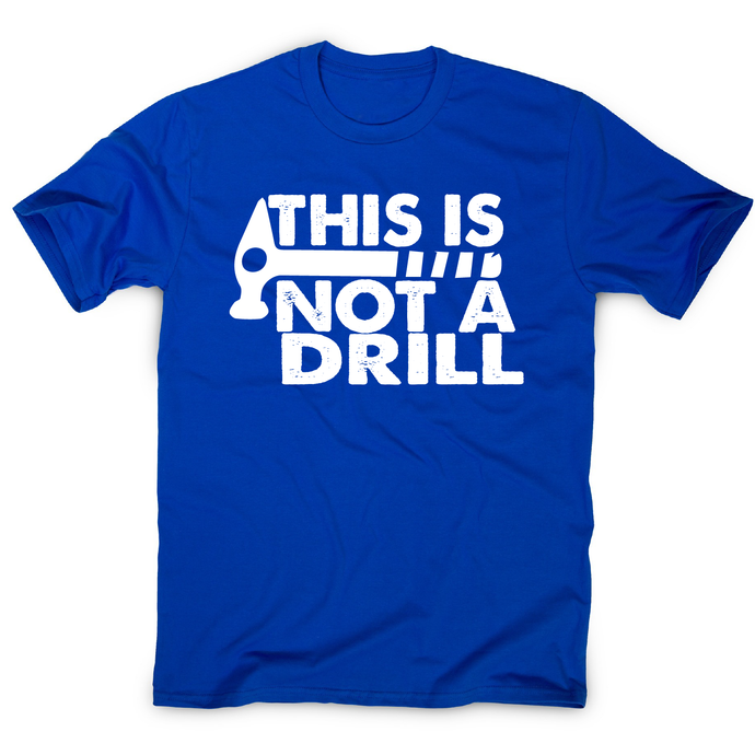 This is not a drill funny DIY slogan t-shirt men's - Graphic Gear