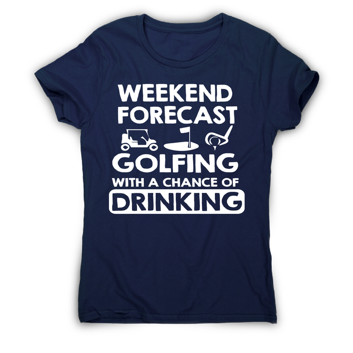 Weekend forcast golfing funny golf drinking t-shirt women's - Graphic Gear