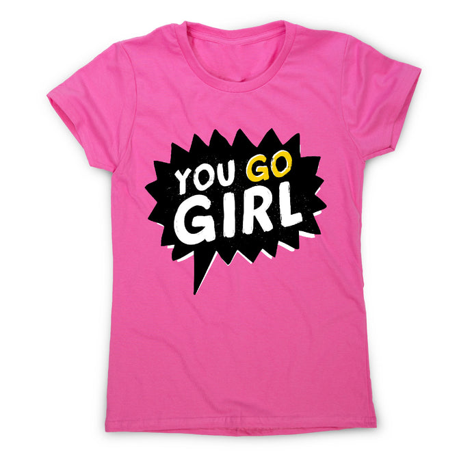 You go girl - motivational women's t-shirt - Graphic Gear
