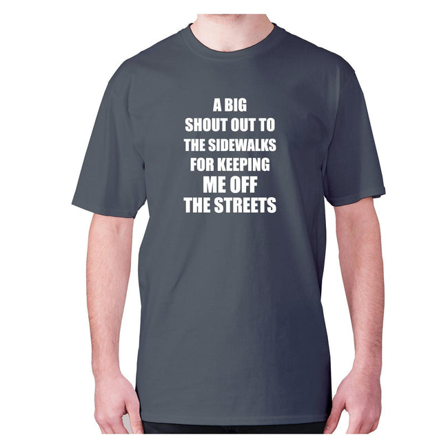 A big shout out to the sidewalks for keeping me off the streets - men's premium t-shirt - Graphic Gear