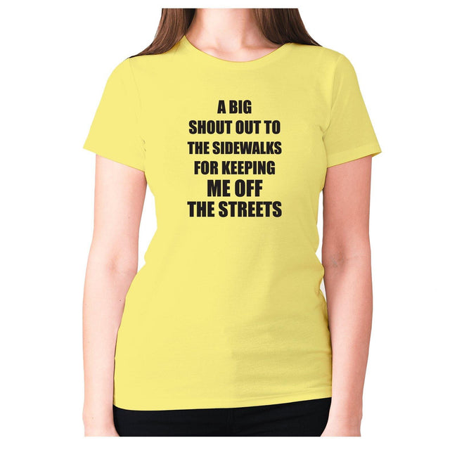A big shout out to the sidewalks for keeping me off the streets - women's premium t-shirt - Graphic Gear