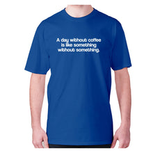 Load image into Gallery viewer, A day without coffee is like something without something - men's premium t-shirt - Graphic Gear