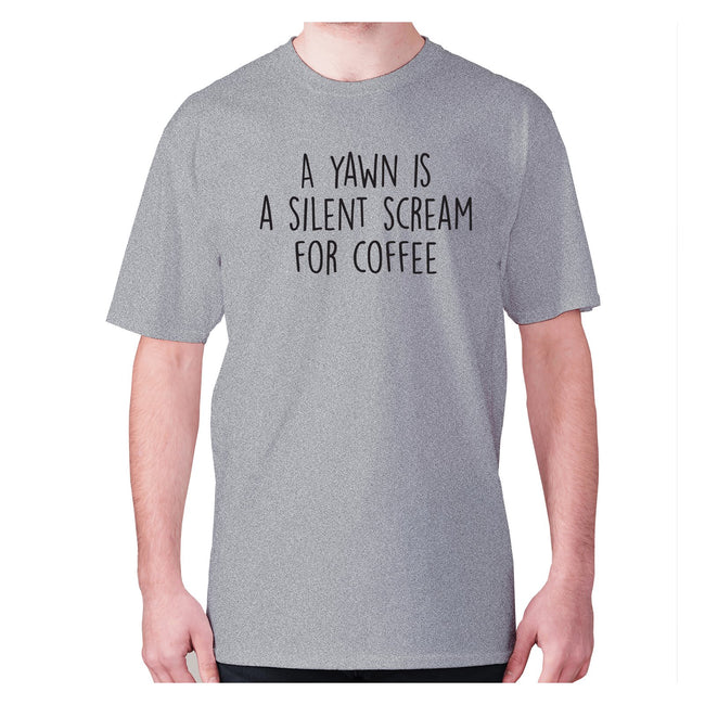 A yawn is a silent scream for coffee - men's premium t-shirt - Graphic Gear