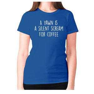 A yawn is a silent scream for coffee - women's premium t-shirt - Graphic Gear