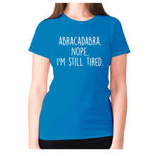 Load image into Gallery viewer, abracadabra. nope, I'm still tired - women's premium t-shirt - Graphic Gear