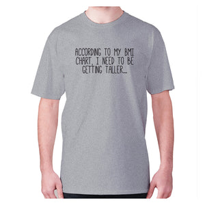 According to my BMI chart, I need to be getting taller - men's premium t-shirt - Graphic Gear