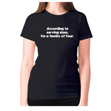Load image into Gallery viewer, According to serving sizes, I'm a family of four - women's premium t-shirt - Black / S - Graphic Gear