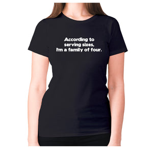 According to serving sizes, I'm a family of four - women's premium t-shirt - Black / S - Graphic Gear
