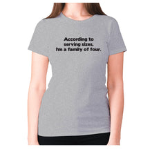 Load image into Gallery viewer, According to serving sizes, I'm a family of four - women's premium t-shirt - Grey / S - Graphic Gear