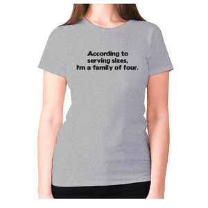 According to serving sizes, I'm a family of four - women's premium t-shirt - Grey / S - Graphic Gear