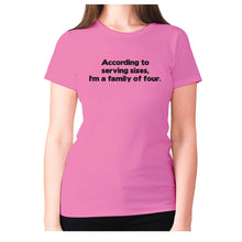 Load image into Gallery viewer, According to serving sizes, I'm a family of four - women's premium t-shirt - Pink / S - Graphic Gear