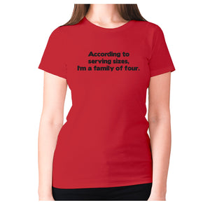According to serving sizes, I'm a family of four - women's premium t-shirt - Red / S - Graphic Gear