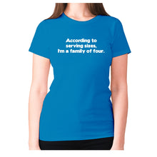 Load image into Gallery viewer, According to serving sizes, I'm a family of four - women's premium t-shirt - Sapphire / S - Graphic Gear