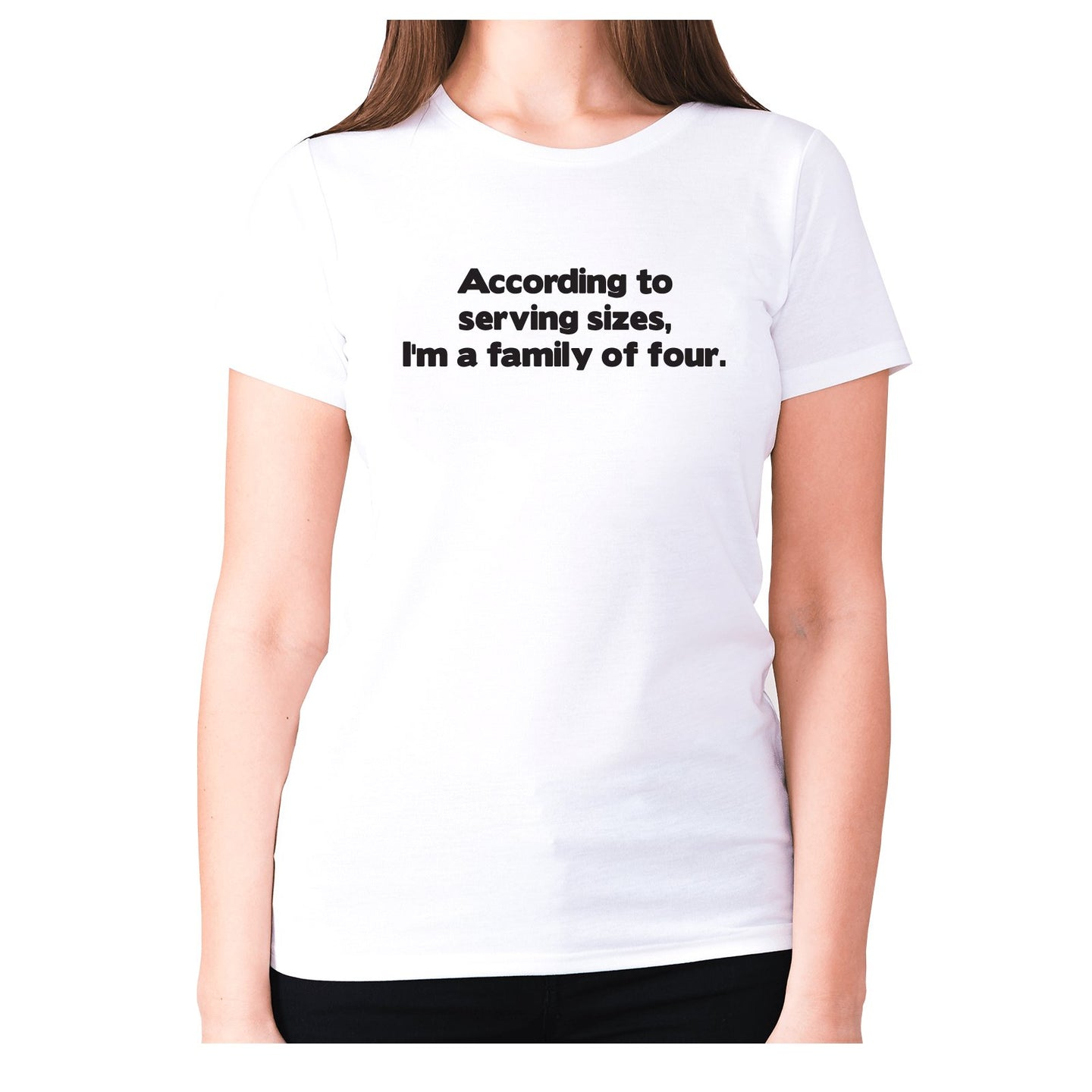 According to serving sizes, I'm a family of four - women's premium t-shirt - Graphic Gear