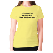 Load image into Gallery viewer, According to serving sizes, I'm a family of four - women's premium t-shirt - Yellow / S - Graphic Gear