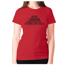 Load image into Gallery viewer, After exercising I always eat pizza.. just kidding. I don't exercise - women's premium t-shirt - Red / S - Graphic Gear
