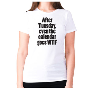 After Tuesday, even the calender goes WTF - women's premium t-shirt - Graphic Gear