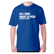Load image into Gallery viewer, All I care about is pizza - men's premium t-shirt - Graphic Gear