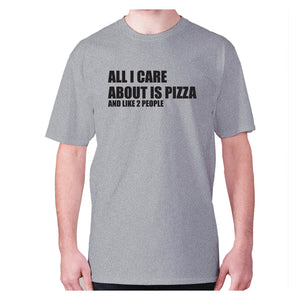 All I care about is pizza - men's premium t-shirt - Graphic Gear
