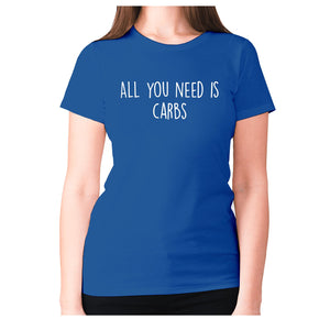 All you need is carbs - women's premium t-shirt - Blue / S - Graphic Gear