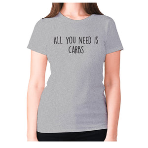 All you need is carbs - women's premium t-shirt - Grey / S - Graphic Gear