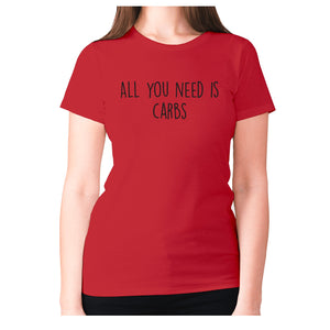 All you need is carbs - women's premium t-shirt - Red / S - Graphic Gear