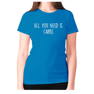 All you need is carbs - women's premium t-shirt - Sapphire / S - Graphic Gear