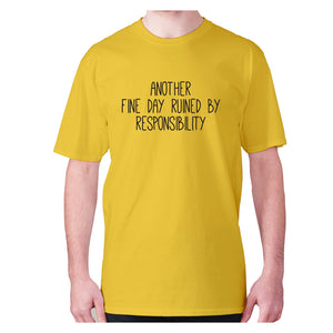 Another fine day ruined by responsibility - men's premium t-shirt - Graphic Gear