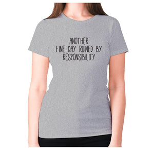 Another fine day ruined by responsibility - women's premium t-shirt - Grey / S - Graphic Gear