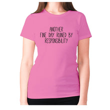 Load image into Gallery viewer, Another fine day ruined by responsibility - women's premium t-shirt - Pink / S - Graphic Gear