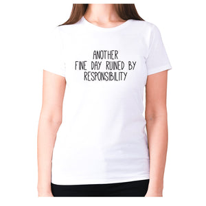 Another fine day ruined by responsibility - women's premium t-shirt - White / S - Graphic Gear