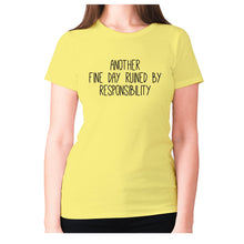 Load image into Gallery viewer, Another fine day ruined by responsibility - women's premium t-shirt - Yellow / S - Graphic Gear
