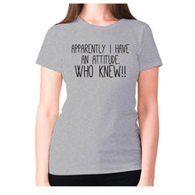 Load image into Gallery viewer, Apparently I have an attitude. Who knew!! - women's premium t-shirt - Grey / S - Graphic Gear