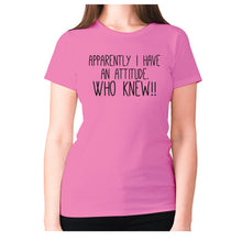 Load image into Gallery viewer, Apparently I have an attitude. Who knew!! - women's premium t-shirt - Pink / S - Graphic Gear