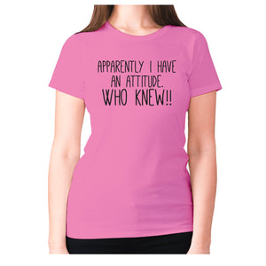 Apparently I have an attitude. Who knew!! - women's premium t-shirt - Pink / S - Graphic Gear