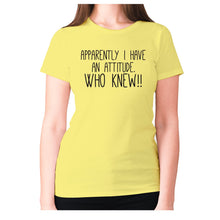 Load image into Gallery viewer, Apparently I have an attitude. Who knew!! - women's premium t-shirt - Yellow / S - Graphic Gear