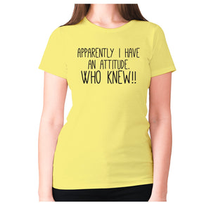 Apparently I have an attitude. Who knew!! - women's premium t-shirt - Yellow / S - Graphic Gear