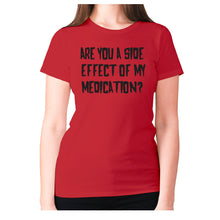 Load image into Gallery viewer, Are you a side effect of my medication - women's premium t-shirt - Red / S - Graphic Gear