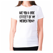 Load image into Gallery viewer, Are you a side effect of my medication - women's premium t-shirt - White / S - Graphic Gear