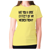 Load image into Gallery viewer, Are you a side effect of my medication - women's premium t-shirt - Yellow / S - Graphic Gear