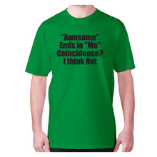 Load image into Gallery viewer, Awesome ends in Me Coincidence I think Not - men's premium t-shirt - Green / S - Graphic Gear