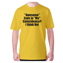 Load image into Gallery viewer, Awesome ends in Me Coincidence I think Not - men's premium t-shirt - Yellow / S - Graphic Gear