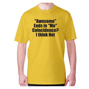 Awesome ends in Me Coincidence I think Not - men's premium t-shirt - Yellow / S - Graphic Gear