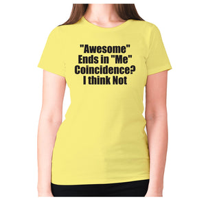 Awesome ends in Me Coincidence I think Not - women's premium t-shirt - Graphic Gear