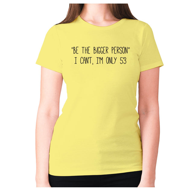 Im only 53 Womens Premium t-Shirt Be The Bigger Person I Cant