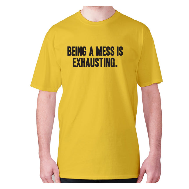 Being a mess is exhausting - men's premium t-shirt - Graphic Gear