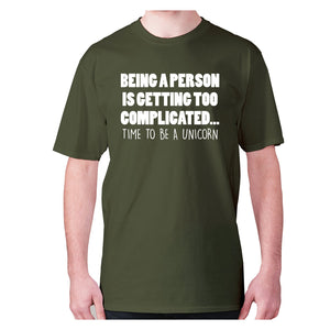 Being a person is getting too complicated... time to be a unicorn - men's premium t-shirt - Graphic Gear