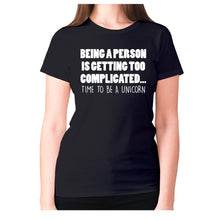 Load image into Gallery viewer, Being a person is getting too complicated... time to be a unicorn - women's premium t-shirt - Black / S - Graphic Gear