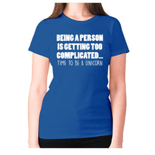 Load image into Gallery viewer, Being a person is getting too complicated... time to be a unicorn - women's premium t-shirt - Blue / S - Graphic Gear