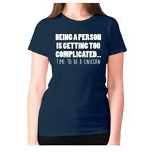 Load image into Gallery viewer, Being a person is getting too complicated... time to be a unicorn - women's premium t-shirt - Navy / S - Graphic Gear
